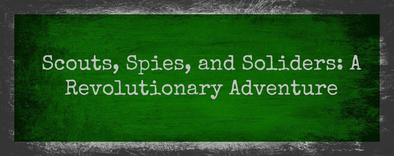 Scouts, Spies and Soldiers: A Revolutionary Adventure